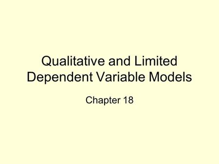 Qualitative and Limited Dependent Variable Models Chapter 18.