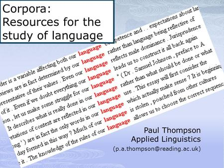 Paul Thompson Applied Linguistics Corpora: Resources for the study of language.