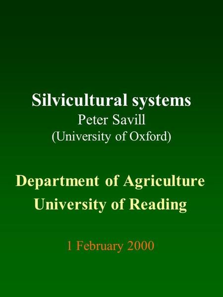 Silvicultural systems Peter Savill (University of Oxford)