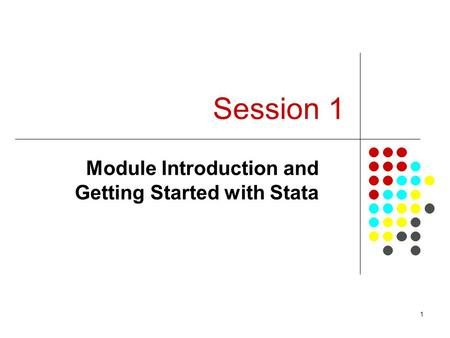 1 Session 1 Module Introduction and Getting Started with Stata.