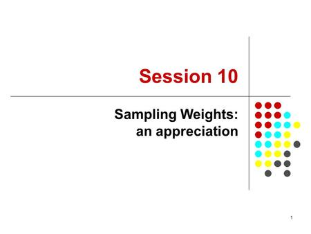 1 Session 10 Sampling Weights: an appreciation. 2 To provide you with an overview of the role of sampling weights in estimating population parameters.