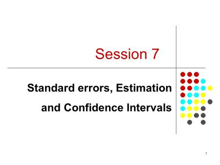 1 Session 7 Standard errors, Estimation and Confidence Intervals.