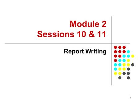Module 2 Sessions 10 & 11 Report Writing.