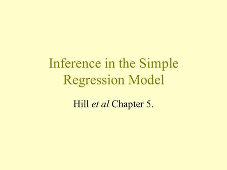 Inference in the Simple Regression Model Hill et al Chapter 5.