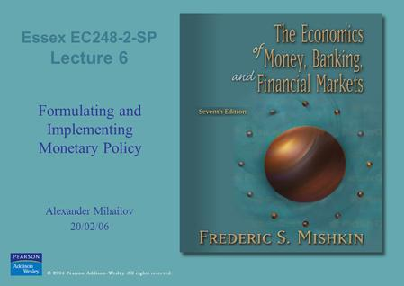Essex EC248-2-SP Lecture 6 Formulating and Implementing Monetary Policy Alexander Mihailov 20/02/06.