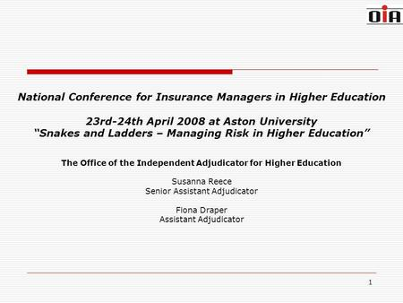 1 National Conference for Insurance Managers in Higher Education 23rd-24th April 2008 at Aston University Snakes and Ladders – Managing Risk in Higher.