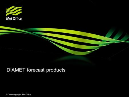 © Crown copyright Met Office DIAMET forecast products.