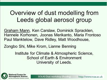 SOLAS Dust workshop (Reading) Overview of dust modelling from Leeds global aerosol group Graham Mann, Ken Carslaw, Dominick Spracklen,