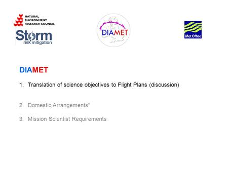 DIAMET 1.Translation of science objectives to Flight Plans (discussion) 2.Domestic Arrangements 3.Mission Scientist Requirements.