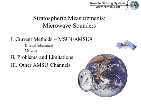 Stratospheric Measurements: Microwave Sounders I. Current Methods – MSU4/AMSU9 Diurnal Adjustment Merging II. Problems and Limitations III. Other AMSU.