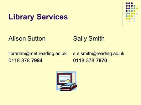 Library Services Alison Sutton 0118 378 7984 Sally Smith 0118 378 7870.