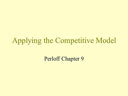 Applying the Competitive Model Perloff Chapter 9.