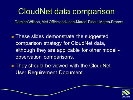 1 CloudNet data comparison These slides demonstrate the suggested comparison strategy for CloudNet data, although they are applicable for other model -