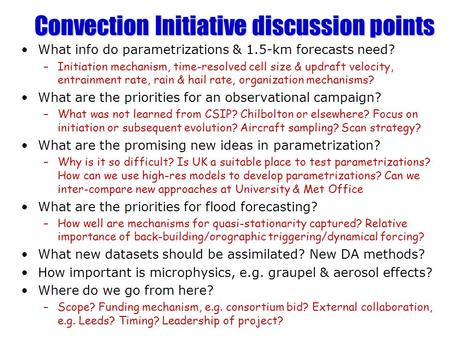 Convection Initiative discussion points What info do parametrizations & 1.5-km forecasts need? –Initiation mechanism, time-resolved cell size & updraft.