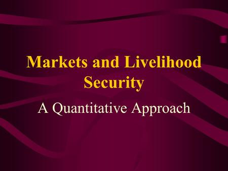 Markets and Livelihood Security A Quantitative Approach.