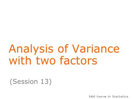 SADC Course in Statistics Analysis of Variance with two factors (Session 13)