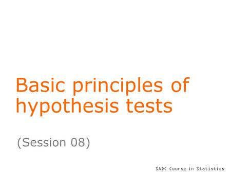 SADC Course in Statistics Basic principles of hypothesis tests (Session 08)