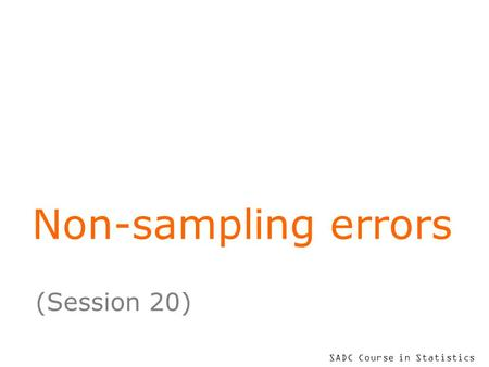 SADC Course in Statistics Non-sampling errors (Session 20)