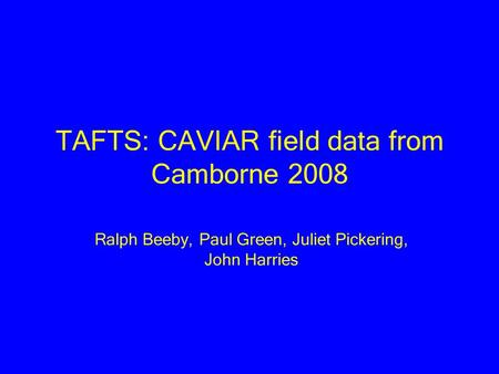 TAFTS: CAVIAR field data from Camborne 2008 Ralph Beeby, Paul Green, Juliet Pickering, John Harries.