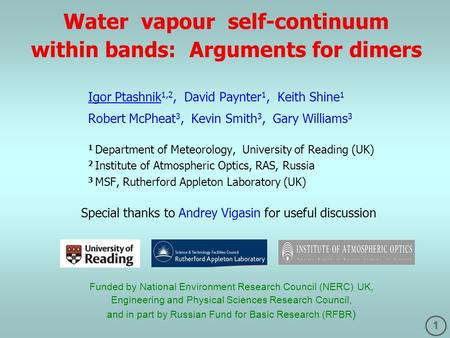 1 Water vapour self-continuum within bands: Arguments for dimers Igor Ptashnik 1,2, David Paynter 1, Keith Shine 1 Robert McPheat 3, Kevin Smith 3, Gary.