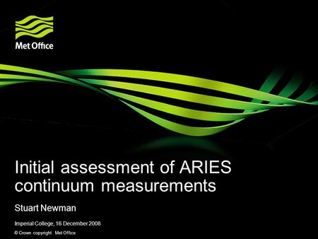 © Crown copyright Met Office Initial assessment of ARIES continuum measurements Stuart Newman Imperial College, 16 December 2008.