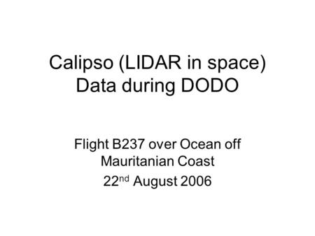 Calipso (LIDAR in space) Data during DODO Flight B237 over Ocean off Mauritanian Coast 22 nd August 2006.