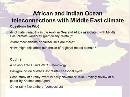 African and Indian Ocean teleconnections with Middle East climate Questions for WLC: Is climate variability in the Arabian Sea and Africa associated with.