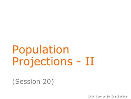 SADC Course in Statistics Population Projections - II (Session 20)