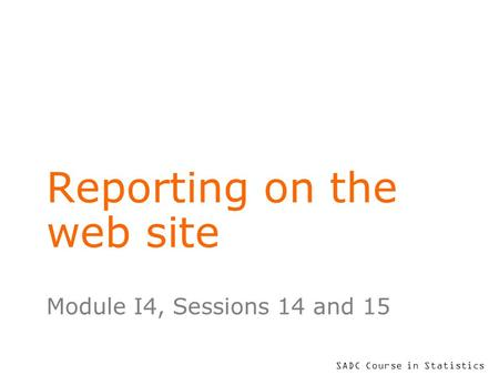 SADC Course in Statistics Reporting on the web site Module I4, Sessions 14 and 15.