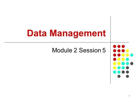 1 Data Management Module 2 Session 5. 2 Overview This session considers the role of Data Management (DM) within the Project Life Cycle It is important.