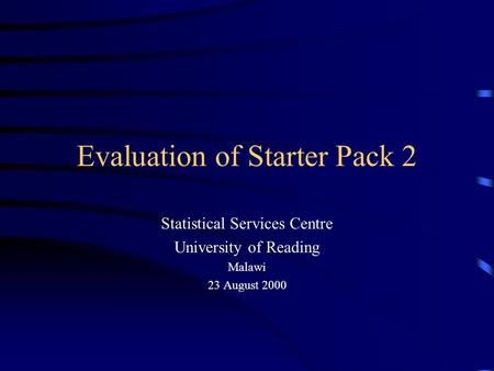Evaluation of Starter Pack 2 Statistical Services Centre University of Reading Malawi 23 August 2000.