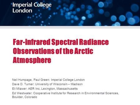 Far-infrared Spectral Radiance Observations of the Arctic Atmosphere Neil Humpage, Paul Green: Imperial College London Dave D. Turner: University of Wisconsin.