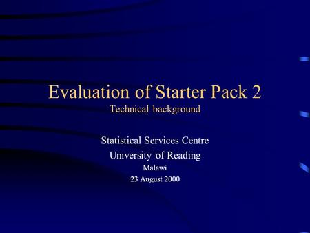 Evaluation of Starter Pack 2 Technical background Statistical Services Centre University of Reading Malawi 23 August 2000.