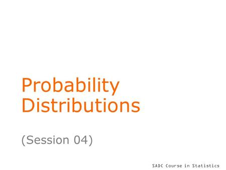 SADC Course in Statistics Probability Distributions (Session 04)