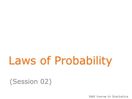 SADC Course in Statistics Laws of Probability (Session 02)