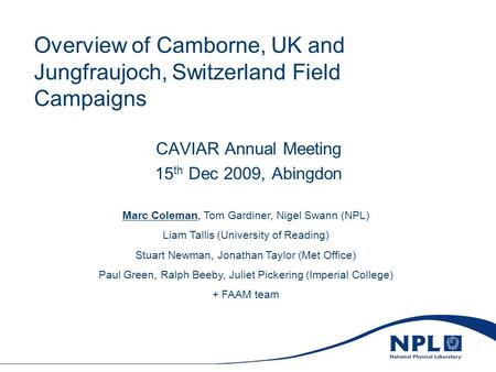 Overview of Camborne, UK and Jungfraujoch, Switzerland Field Campaigns CAVIAR Annual Meeting 15 th Dec 2009, Abingdon Marc Coleman, Tom Gardiner, Nigel.