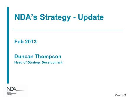 NDAs Strategy - Update Feb 2013 Duncan Thompson Head of Strategy Development Version 2.