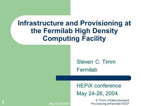 May 24-26 2004 S. Timm--Infrastructure and Provisioning at Fermilab HDCF 1 Infrastructure and Provisioning at the Fermilab High Density Computing Facility.