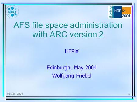 May 26, 20041 AFS file space administration with ARC version 2 HEPiX Edinburgh, May 2004 Wolfgang Friebel.