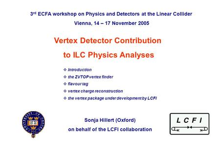 Vertex Detector Contribution to ILC Physics Analyses, 16 th November 2005Sonja Hillert (Oxford)p. 0 Vertex Detector Contribution to ILC Physics Analyses.