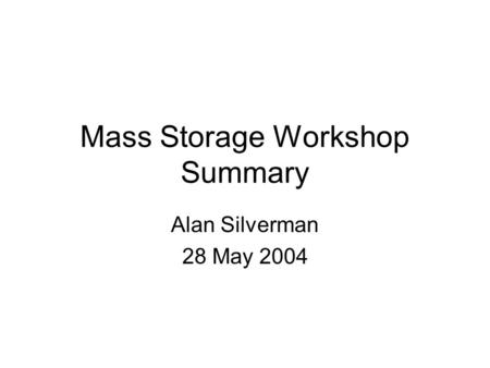 Mass Storage Workshop Summary Alan Silverman 28 May 2004.