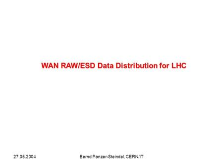 27.05.2004Bernd Panzer-Steindel, CERN/IT WAN RAW/ESD Data Distribution for LHC.