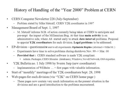 History of Handling of the Year 2000 Problem at CERN CERN Computer Newsletter 228 (July-September) –Problem stated by Mike Metcalf, CERN Y2K coordinator.