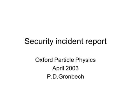 Security incident report Oxford Particle Physics April 2003 P.D.Gronbech.