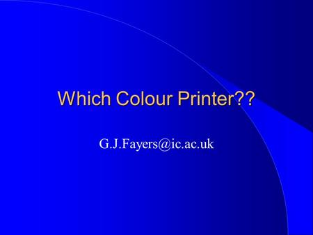 Which Colour Printer?? Key Factors l Capital outlay << Consumables cost l Choice of technology l Way services are delivered for transparencies,