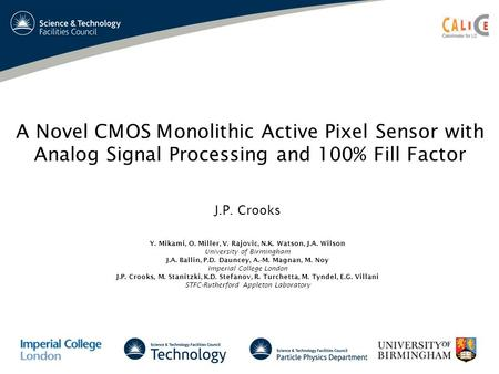 A Novel CMOS Monolithic Active Pixel Sensor with Analog Signal Processing and 100% Fill Factor J.P. Crooks Y. Mikami, O. Miller, V. Rajovic, N.K. Watson,