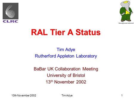 13th November 2002Tim Adye1 RAL Tier A Status Tim Adye Rutherford Appleton Laboratory BaBar UK Collaboration Meeting University of Bristol 13 th November.