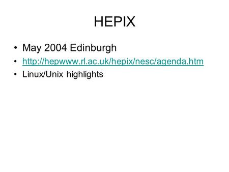 HEPIX May 2004 Edinburgh  Linux/Unix highlights.