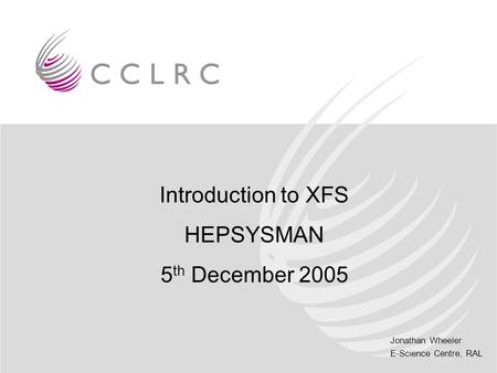 Introduction to XFS HEPSYSMAN 5th December 2005.