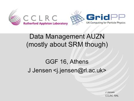 J Jensen CCLRC RAL Data Management AUZN (mostly about SRM though) GGF 16, Athens J Jensen.